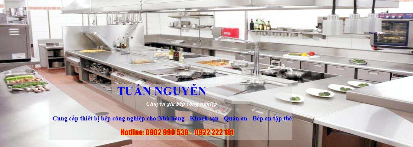 Tuấn Nguyễn chuyên cung cấp các thiết bị bếp công nghiệp cho nhàn hàng, khách sạn, quán ăn, bếp ăn tập thể.