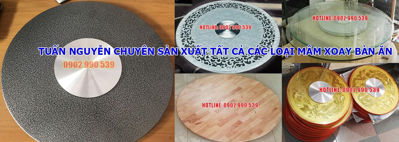 Tuấn Nguyễn chuyên sản xuất tất cả các loại mâm xoay bàn ăn, mâm xoay bàn tiệc, mâm xoay nhà hàng. Hotline: 0902.990.539 (Mr. Tuấn)