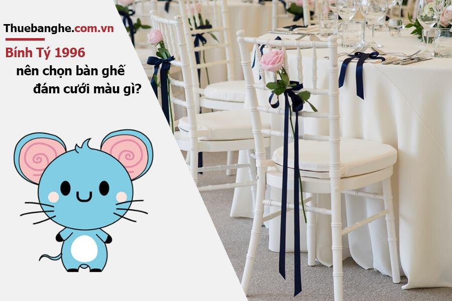 Tuổi Bính Tý 1996 nên thuê bàn ghế đám cưới màu gì: Nam mạng + Nữ mạng