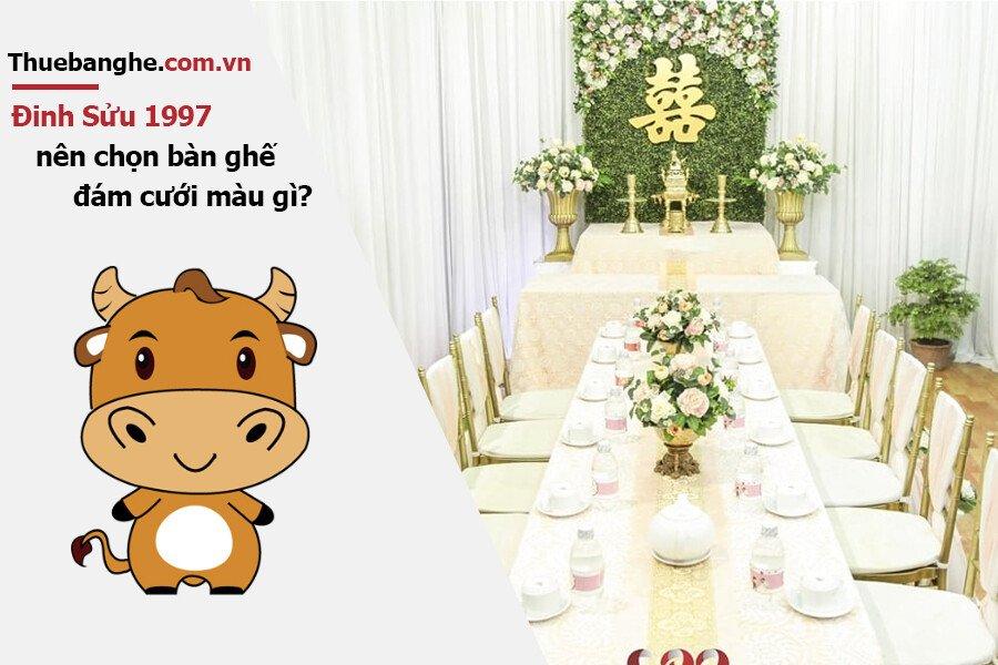Tuổi Đinh Sửu 1997 nên thuê bàn ghế đám cưới màu gì: Nam mạng + Nữ mạng