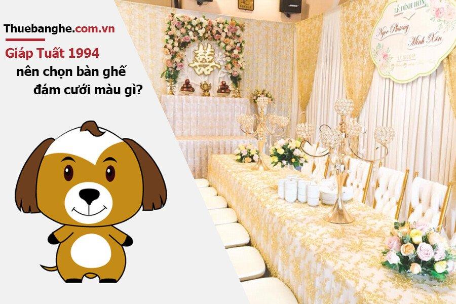 Tuổi Giáp Tuất 1994 nên thuê bàn ghế đám cưới màu gì: Nam mạng + Nữ mạng