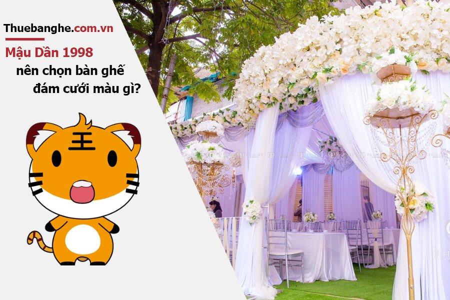 Tuổi Mậu Dần 1998 nên thuê bàn ghế đám cưới màu gì: Nam mạng + Nữ mạng