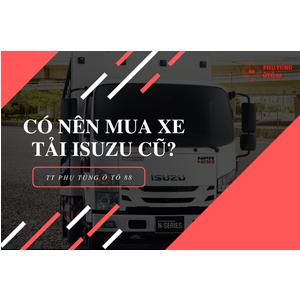 Có nên mua xe tải isuzu cũ hay không?