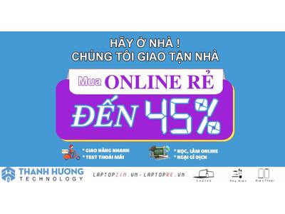 GIAO HÀNG TẬN NHÀ, MUA ONLINE GIẢM GIÁ TỚI 45%
