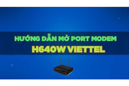 HƯỚNG DẪN MỞ PORT MODEM VIETTEL H640W