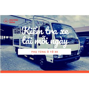Các bước kiểm tra xe tải mỗi ngày trước mỗi chuyến đi