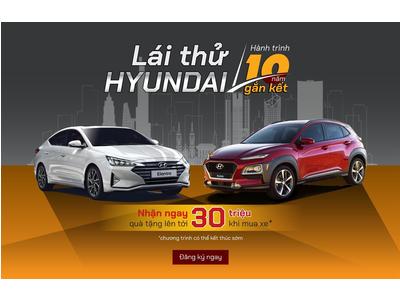 Lái thử Hyundai – Hành trình 10 năm gắn kết. Nhận ngay quà tặng lên đến 30 triệu khi mua xe.