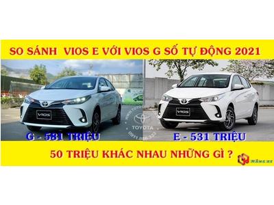 So Sánh Toyota Vios E Số Tự Động Và Vios G Bản 2021(3 và 7 túi khí)