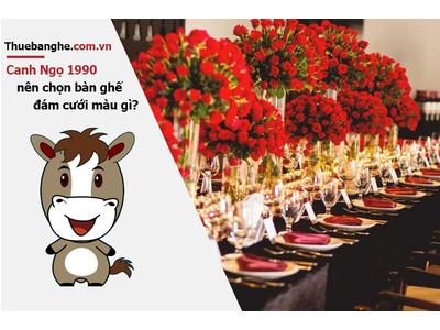 Tuổi Canh Ngọ 1990 nên thuê bàn ghế đám cưới màu gì: Nam mạng + Nữ mạng