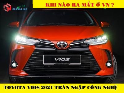 Vua phân khúc B - XeToyota Vios 2021 - Khi nào ra mắt tại Việt Nam ?