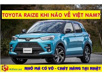 Xe Toyota Raize 2021 khi nào về Việt Nam? SUV cỡ nhỏ có mức giá là bao nhiêu?